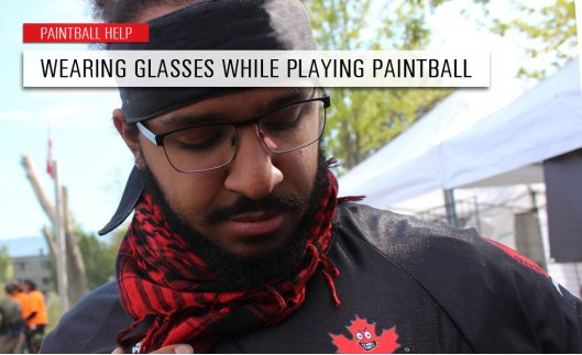 Wearing Glasses while playing Paintball